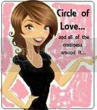 Circle of Love...and all the craziness around it...